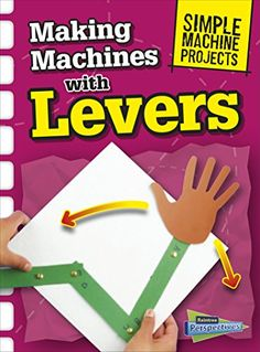 Making Machines with Levers (Simple Machine Projects) by Chris Oxlade http://www.amazon.com/dp/1410968065/ref=cm_sw_r_pi_dp_w3TIvb03XFW4B