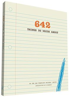 642 Things to Write About by San Francisco Writers' Grotto
