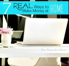 7 Real Ways to Make Money from Home (that you can easily start now! -)The Peaceful Mom
