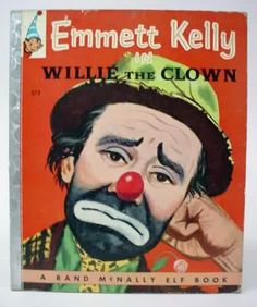 Emmett Kelly in Willie the Clown Rand McNally Elf Book 1957 Vintage Children's Book, Circus, edition. Emmett Kelly Clown, Famous Clowns, Circus Clown, Clowning Around, Send In The Clowns, Creepy Clown, Evil Clowns, Vintage Circus, Vintage Children