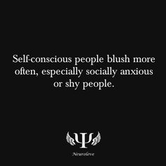 Pinner says: Self-conscious people blush more often, especially socially anxious or shy people. I think the psychology for this, though maybe quite self-explanatory to some, is that socially anxious or shy people pay more attention to what others say about them. Because of their higher sensitivity to other people's comment, they're also more likely to have stronger reactions such as feelingembarrassedor shamed.