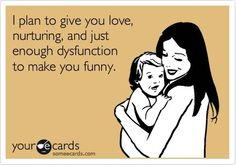 """LOL - """"I plan to give you love, nurturing, and just enough dysfunction to make you funny."""" Everyone meet my son Landyn lol he is so funny Haha Funny, You Funny, Funny Stuff, Funny Things, Funny Shit, Funny Kids, Funny Family, Family Humor, Funny Memes"""