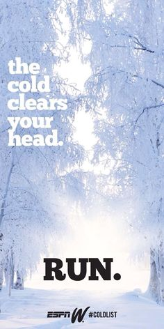 the cold clears your head.