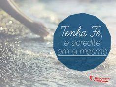 Tenha fé e acredite em si mesmo. #fe #acreditar