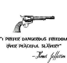 """""""I prefer dangerous freedom over peaceful slavery"""" - Thomas Jefferson quote Thomas Jefferson, Jefferson Quotes, Great Quotes, Quotes To Live By, Inspirational Quotes, Motivational, The Words, Gun Quotes, Life Quotes"""