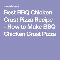 Best BBQ Chicken Crust Pizza Recipe - How to Make BBQ Chicken Crust Pizza