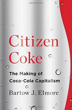 Citizen Coke: The Making of Coca-Cola Capitalism by Bartow J. Elmore http://www.amazon.com/dp/0393241122/ref=cm_sw_r_pi_dp_a.Sevb024P5MY