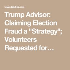 """Trump Advisor: Claiming Election Fraud a """"Strategy""""; Volunteers Requested for…"""