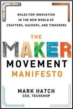 The Maker Movement Manifesto Rules for Innovation in the New World of Crafters, Hackers, and Tinkerers (eBook) : Hatch, Mark Cultura Maker, Maker Culture, Coding For Kids, Business Management, Book Lists, Audio Books, Curriculum, Leadership, Innovation