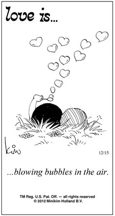 Love is. blowing bubbles in the air. - Love is. Love Is Cartoon, Love Is Comic, What Is Love, Just Love, True Love, Blowing Bubbles, Bubbles 3, Sweet Texts, Calvin And Hobbes