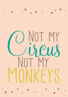 Free Printable Quote Print | Not my circus not my monkeys by Nelleke Wouters