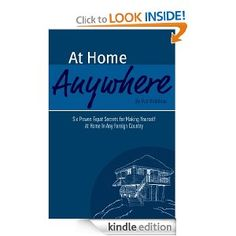 At Home Anywhere - Six Proven Expat Secrets for Making Yourself at Home In Any Foreign Country [Kindle Edition] Rob Robideau (Author) 5.0 out of 5 stars Digital List Price:$2.99  Print List Price: $7.99 Kindle Price: $2.99 includes free wireless delivery via Amazon Whispernet You Save: $5.00 (63%)