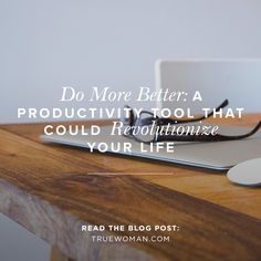 Do More Better: A Productivity Tool That Could Revolutionize Your   True Woman Blog   Revive Our Hearts
