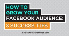 Organic reach is down, but Facebook is still, by far, the largest group of potential customers.-----8 tips to grow your Facebook audience