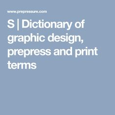 S | Dictionary of graphic design, prepress and print terms