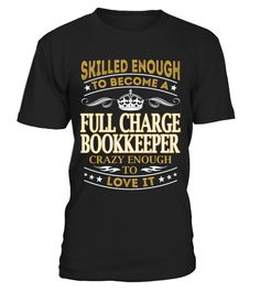 Full Charge Bookkeeper - Skilled Enough  #birthday #november #shirt #gift #ideas #photo #image #gift #bookkeeper #librarian