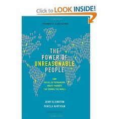 The Power of Unreasonable People: How Social Entrepreneurs Create Markets That Change the World - John Elkington