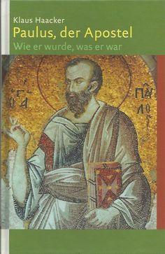 PAULUS, DER APOSTEL Wie er wurde, was er war von Klaus Haacker