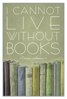 I Cannot Live Without Books Thomas Jefferson. Poster from AllPosters.com, $6.99