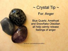 Crystal Tip ~ For Anger : Use Blue Quartz, Amethyst, and Snowflake Obsidian.