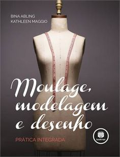 Moulage Modeling and Design Integrated Practice - Embroidery Fashion Sewing, Diy Fashion, Embroidery Patterns Free, Sewing Patterns, Pattern Making Books, Fashion Vocabulary, Modelista, Fashion Catalogue, Fashion Books