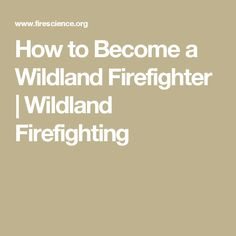 How to Become a Wildland Firefighter | Wildland Firefighting