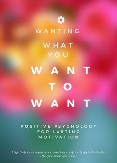 Do you wish you WANTED to go to the gym?  Do you WANT to love eating greens more?  Positive Psychology teaches us how to finally WANT what you WANT to want...
