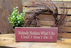 """I will never forget when life was chaotically busy n the kids said """"Mom when are we going to get the house clean."""" That's when I knew they appreciated a clean house. Nobody Notices Wooden Sign, Mother's Day Gift"""