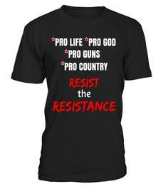 Pro Life Pro God Pro Guns Pro Country Resist the Resistance  #tshirts #tshirtsfashion #tshirt #tshirtdesign #tshirtprinting