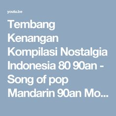 Tembang Kenangan Kompilasi Nostalgia Indonesia 80 90an - Song of pop Mandarin 90an Most popular - YouTube