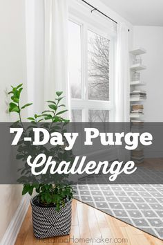 7-Day Purge Challenge. A seven day purging challenge to help you free up space in your home and embrace a clutter free life.