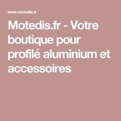 Motedis.fr - Votre boutique pour profilé aluminium et accessoires