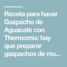 Receta para hacer Gazpacho de Aguacate con Thermomix: hay que preparar gazpachos de muchas formas y este de aguacate es original y está riquísimo!