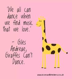 'We all can dance when we find music that we love.' - Giles