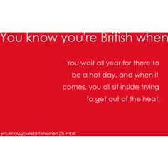 Guess I must be British now...