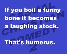 Image may contain: text that says 'If you boil a funny bone it becomes a laughing stock. MED That's humerus. Cheesy Jokes, Corny Jokes, Funny Puns, Dad Jokes, Haha Funny, Funny Shit, Funny Quotes, Hilarious, Funny Stuff