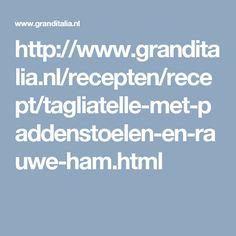http://www.granditalia.nl/recepten/recept/tagliatelle-met-paddenstoelen-en-rauwe-ham.html
