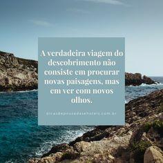 Bom dia!  A verdadeira viagem do descobrimento não consiste em procurar novas paisagens, mas em ver com novos olhos. (Marcel Proust)  #dicasdepousadasehoteis #descobrimento http://dicasdepousadasehoteis.com.br