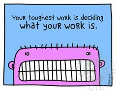 Deciding What Your Work is | gapingvoid art