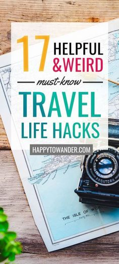17 Unconventional Travel Life Hacks: The Best Travel Hacks You Need for Your Next Trip