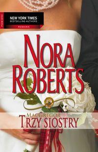 "Roberts Nora, ""Trzy siostry"",  Warszawa, Arlekin - Wydawnictwo Harlequin Enterprises, cop. 2011. 479s."