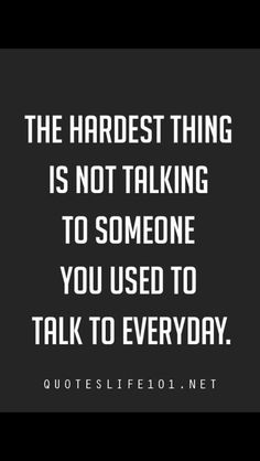The days just seem to go on longer without having that person you used to talk to everyday