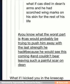 Supernatural. It was tear-jerking and full of feels until the kneecap part and now I'm rolling. 《-- Supernatural in a nutshell.