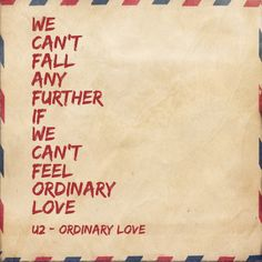 We can't reach any higher if we can't feel ordinary love. (U2 - Ordinary Love)