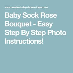 Baby Sock Rose Bouquet - Easy Step By Step Photo Instructions!