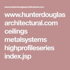 www.hunterdouglasarchitectural.com ceilings metalsystems highprofileseries index.jsp
