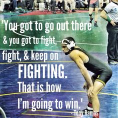 """""""You got to go out there and you got to fight, fight and keep on fighting. That is how I'm going to win."""" - Tony Ramos"""