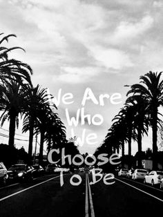 We are who we choose to be  | wisdom in black and white BW in Light #quote #quotes