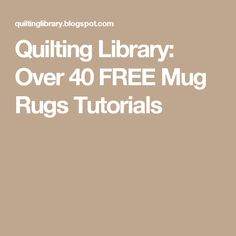 Quilting Library: Over 40 FREE Mug Rugs Tutorials