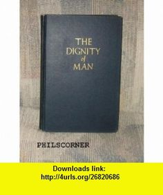 The Dignity of A Man Herschel Baker ,   ,  , ASIN: B001MJYD88 , tutorials , pdf , ebook , torrent , downloads , rapidshare , filesonic , hotfile , megaupload , fileserve
